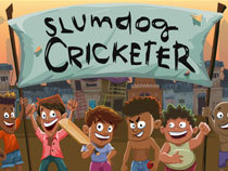 Help Jamal and Salim become Slumdog Cricketers.