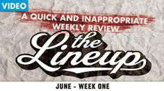 The Lineup- June Week One