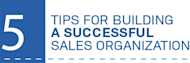 5 Tips for Building a Successful Sales Organization   image 5tips 300x100