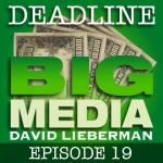Deadline Big Media With David Lieberman, Episode 19