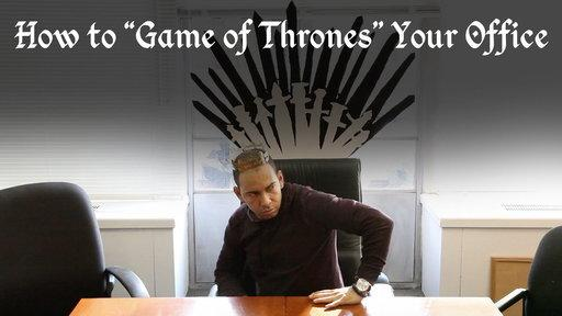 "How to ""Game of Thrones"" Your Office"