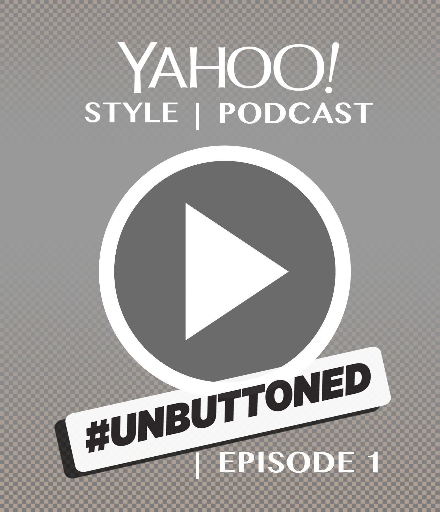 Listen to #Unbuttoned, Yahoo Style's New Podcast!