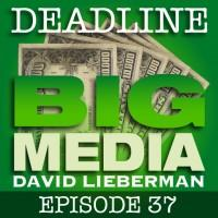Deadline Big Media With David Lieberman, Episode 37