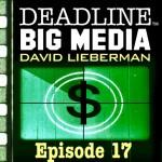 Deadline Big Media With David Lieberman, Episode 17