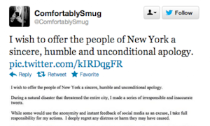 On Tuesday, the man behind the Twitter handle @ComfortablySmug apologized for spreading false information about conditions in New York City during Superstorm Sandy.
