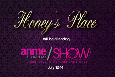 Honey's Place will be attending the Adult Novelty Manufacturers Expo (ANME) Show July 12th-14th. The ANME Show will take place in Burbank, California ...