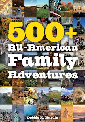 """This image provided by Countryman Press shows the cover of """"500+ All-American Family Adventures"""" by Debbie K. Hardin. The book is designed to help families plan vacations and day trips that are both educational and entertaining, all centered around the American experience, from national parks and historic sites to fun activities. (AP Photo/Countryman Press)"""