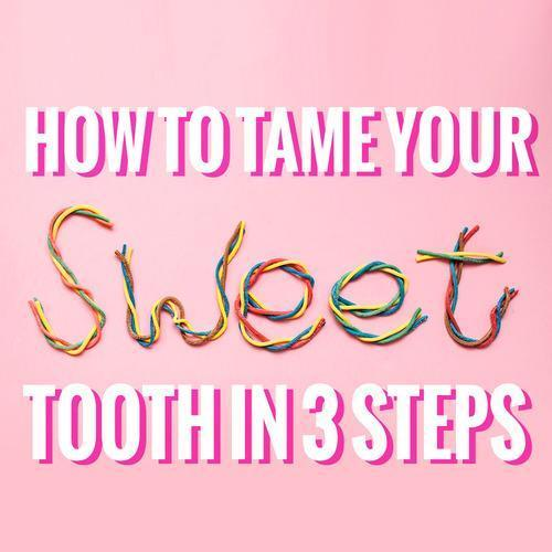 How To Tame Your Sweet Tooth In 3 Steps