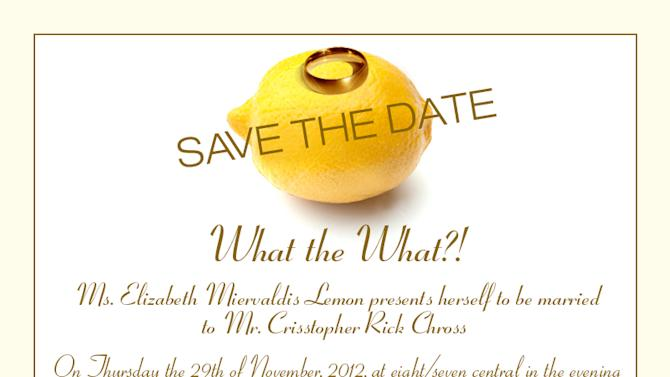 "This image released by NBC shows a mock save-the-date announcement for fictional characters Liz Lemon and Criss Chross from the NBC comedy series ""30 Rock.""  Characters Lemon, played by Tina Fey, and Criss, played by James Marsden will marry on an episode of the show airing Nov. 29. (AP Photo/NBC)"