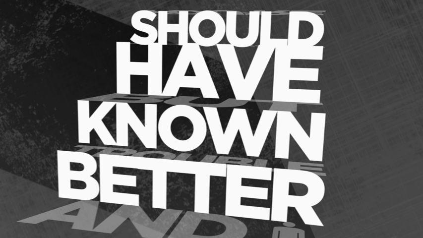 Should Have Known Better (Lyric)