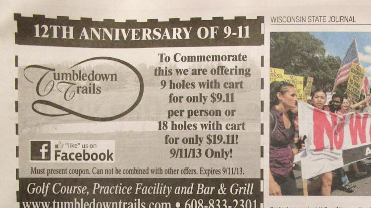 In this photo is an advertisement that appeared in the Wisconsin State Journal on Monday, Sept. 9, 2013, offering nine holes of golf for $9.11 to mark the anniversary of the Sept. 11 terrorist attacks. The owner of the Tumbledown Trails Golf Course near Madison, Wis., apologized Tuesday and said he might temporarily close the club following a backlash that included death threats. (AP Photo/Tumbledown Trails via Wisconsin State Journal)