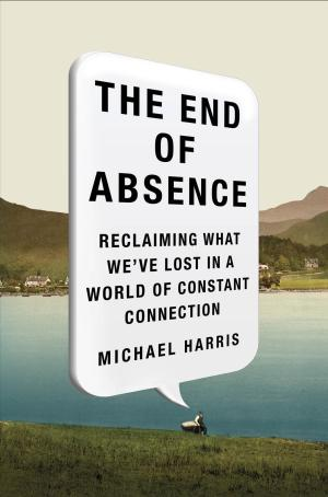 "This book cover image released by Current shows ""The End of Absence: Reclaiming What We've Lost in a World of Constant Connection,"" by Michael Harris. (AP Photo/Current)"