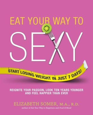 Eat Your Way to Sexy by Elizabeth Somer