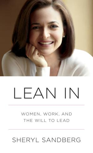 "This book cover image released by Alfred A. Knopf shows ""Lean In: Women, Work, and the Will to Lead"" by Sheryl Sandberg. The title of Sheryl Sandberg's ""Lean In"" became a catchphrase and the Facebook executive's manifesto for working women inspired thousands of discussion groups worldwide. (AP Photo/Alfred A. Knopf)"