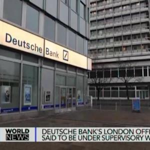 Deutsche Bank's London Office Under Supervisory Watch