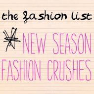 The Fashion List: New Season Style Crushes
