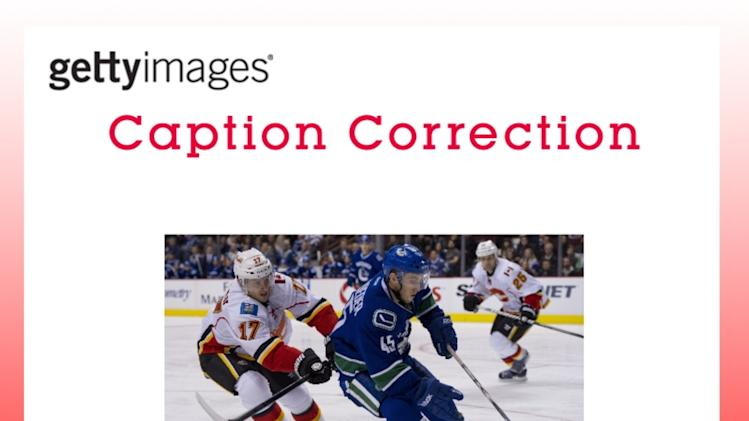CAPTION CORRECTION: Calgary Flames v Vancouver Canucks