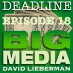 Deadline Big Media With David Lieberman, Episode 18