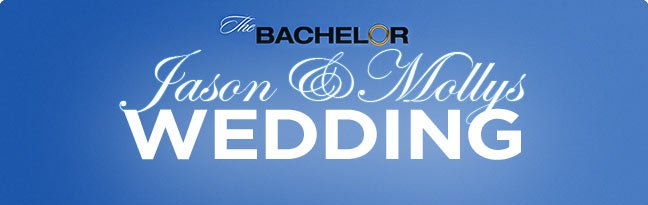 The Bachelor: Jason and Molly's Wedding