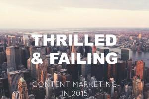 Everyone's Thrilled About Content Marketing… And Failing Miserably