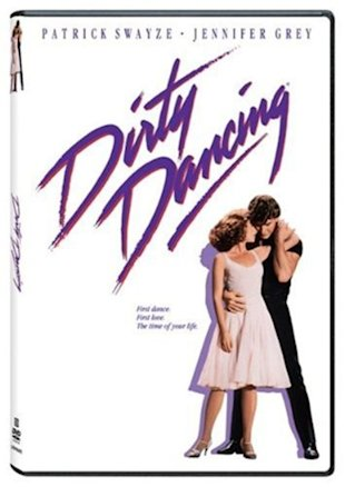 Dirty Dancing? You're not afraid of a man in a leotard.