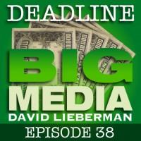 Deadline Big Media With David Lieberman, Episode 38