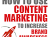 How to Use Content Marketing to Increase Brand Awareness
