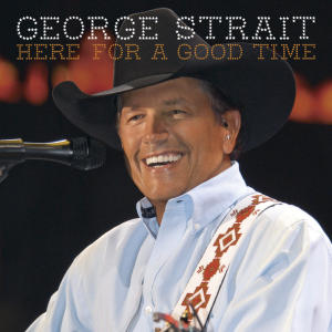 """In this CD cover image released by MCA Nashville, the latest release by George Strait, """"Here for a Good Time,"""" is shown. (AP Photo/MCA Nashville)"""