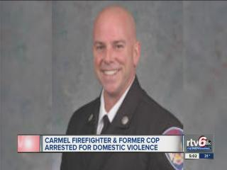 Carmel fireman, former cop arrested on domestic battery, criminal confinement charges