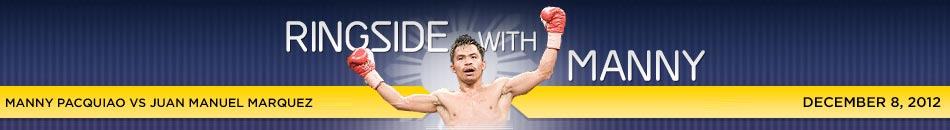 Ringside with Manny - Manny Pacquaio vs Juan Manuel Marquez, 8 December 2012