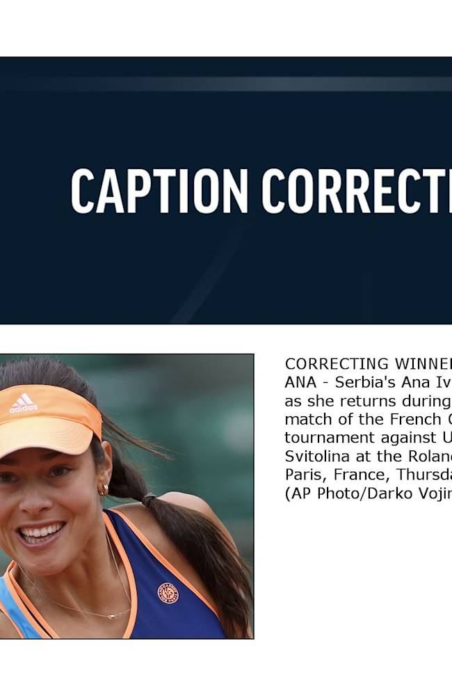 CORRECTING WINNER'S FIRST NAME TO ANA - Serbia's Ana Ivanovic eyes the ball as she returns during the second round match of the French Open tennis tournament against Ukraine's Elina Svitolina at the Roland Garros stadium, in Paris, France, Thursday, May 29, 2014