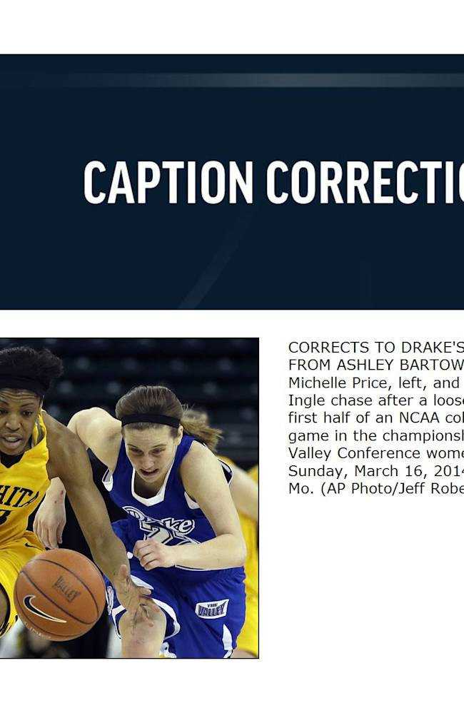 CORRECTS TO DRAKE'S CAITLIN INGLE FROM ASHLEY BARTOW - Wichita State's Michelle Price, left, and Drake's Caitlin Ingle chase after a loose ball during the first half of an NCAA college basketball game in the championship of the Missouri Valley Conference women's tournament Sunday, March 16, 2014, in St. Charles, Mo