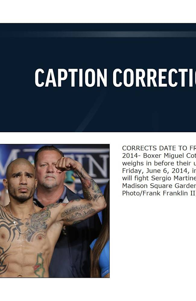 CORRECTS DATE TO FRIDAY, JUNE 6, 2014- Boxer Miguel Cotto, of Puerto Rico, weighs in before their upcoming fight Friday, June 6, 2014, in New York. Cotto will fight Sergio Martinez on June 7 at Madison Square Garden in New York