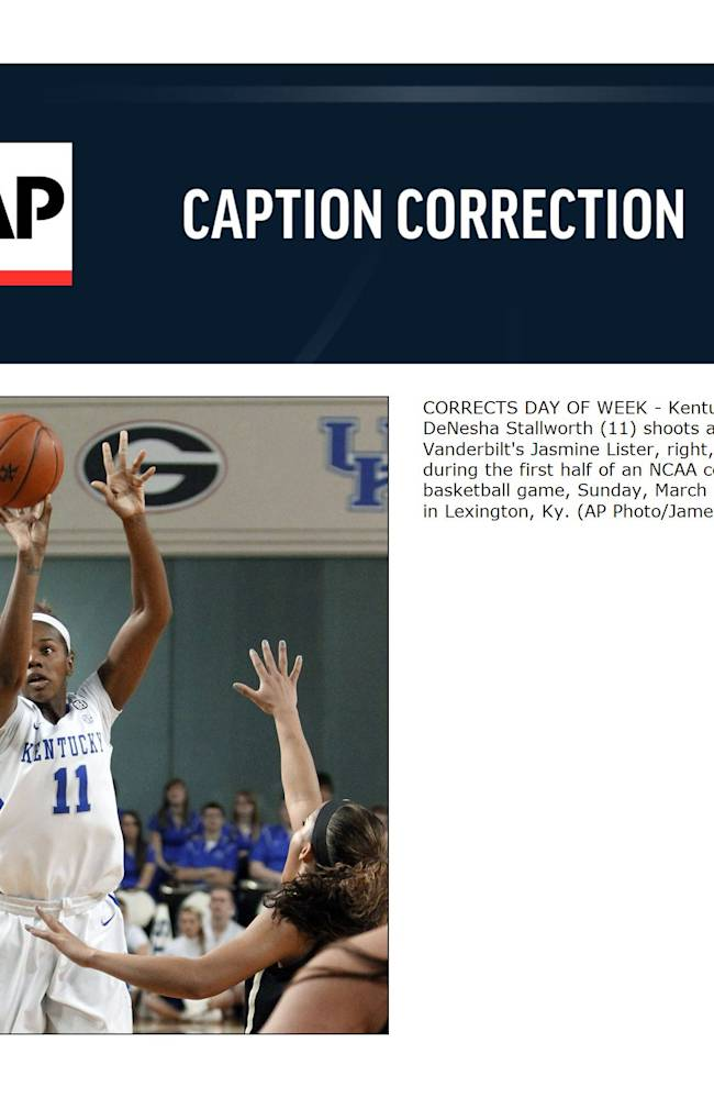 CORRECTS DAY OF WEEK - Kentucky's DeNesha Stallworth (11) shoots as Vanderbilt's Jasmine Lister, right, defends during the first half of an NCAA college basketball game, Sunday, March 2, 2014, in Lexington, Ky