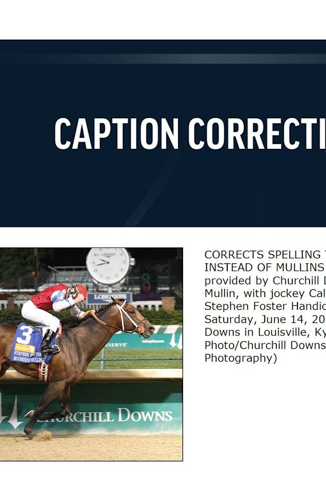 CORRECTS SPELLING TO MULLIN, INSTEAD OF MULLINS - In a photo provided by Churchill Downs, Moonshine Mullin, with jockey Calvin Borel, wins the Stephen Foster Handicap horse race Saturday, June 14, 2014, at Churchill Downs in Louisville, Ky