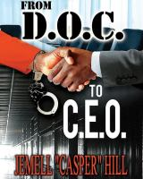 "From D.O.C to C.E.O, Book by JEMELL ""CASPER"" HILL,"