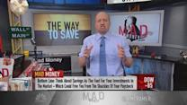 Cramer: Savings are fuel for investments