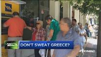Don't sweat Greece?