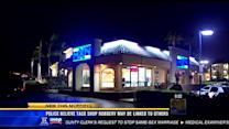 Police believe taco shop robbery may be linked to others