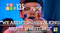 TCGS #135 - We Aren't Done Talking About Wrestling